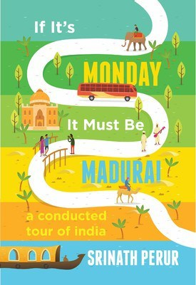 If It's Monday It Must Be Madurai : A Conducted Tour of India