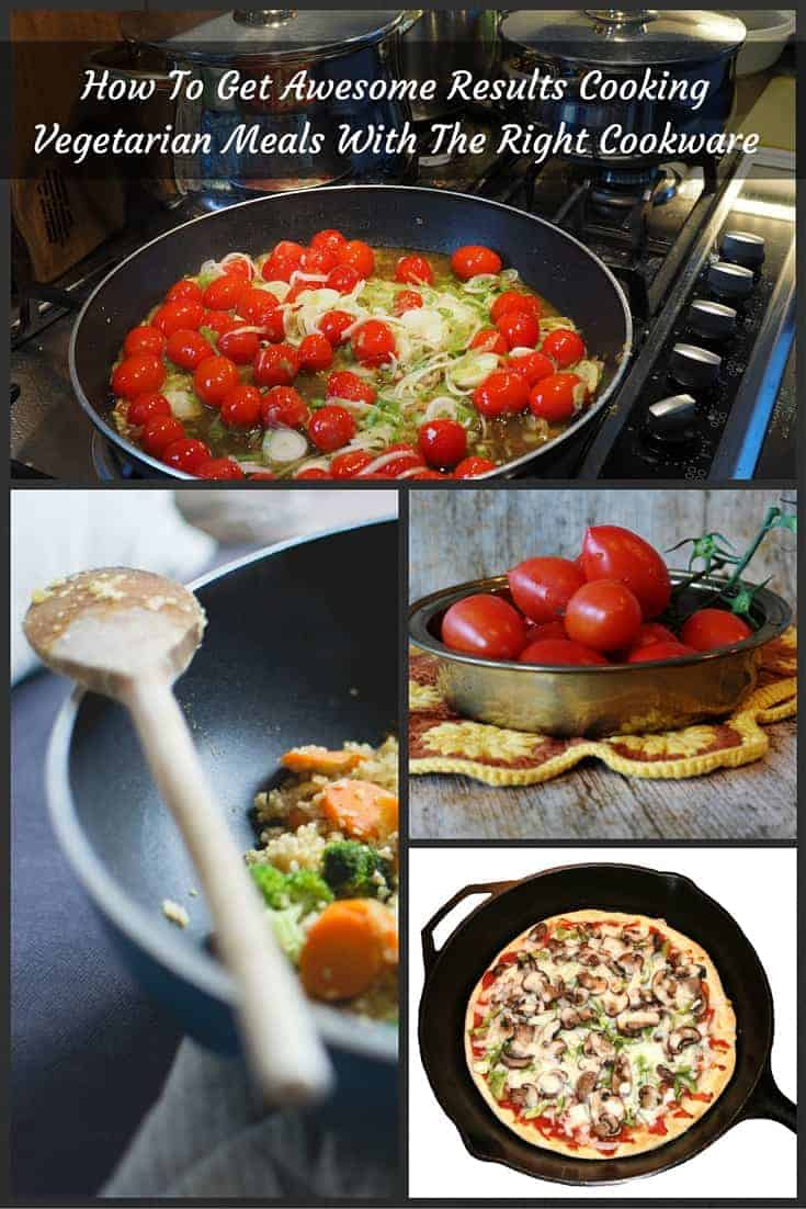 How to Get awesome results cooking vegetarian meals with the right cookware